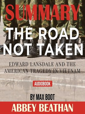 cover image of Summary of The Road Not Taken: Edward Lansdale and the American Tragedy in Vietnam by Max Boot