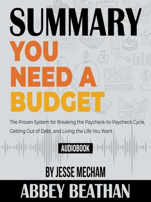 cover image of Summary of You Need a Budget: The Proven System for Breaking the Paycheck-to-Paycheck Cycle, Getting Out of Debt, and Living the Life You Want by Jesse Mecham