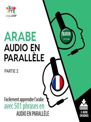 cover image of Arabe audio en parallle - Facilement apprendre l'arabe avec 501 phrases en audio en parallle - Partie 2