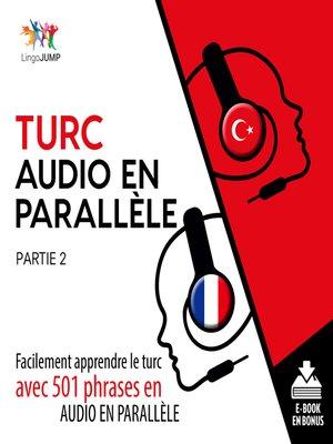 cover image of Facilement apprendre le turcavec 501 phrases en audio en parallle - Partie 2