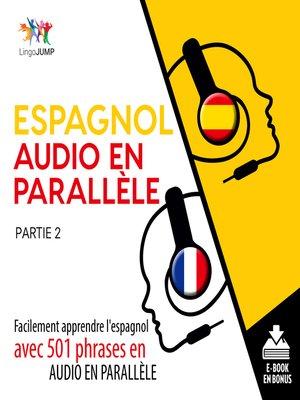 cover image of Facilement apprendre l'espagnol avec 501 phrases en audio en parallle - Partie 2