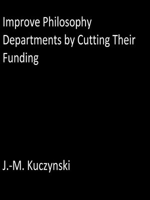 cover image of Improve Philosophy Departments by Cutting their Funding