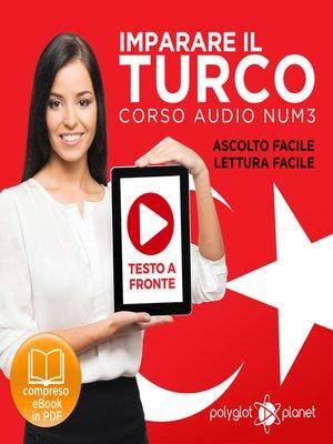 cover image of Imparare il Turco - Lettura Facile - Ascolto Facile - Testo a Fronte: Turco Corso Audio Num. 3