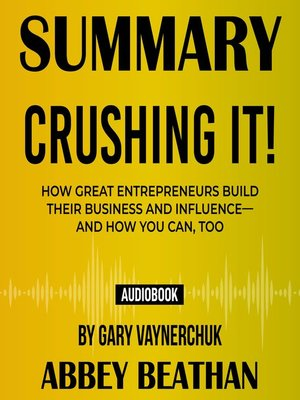 cover image of Summary of Crushing It!: How Great Entrepreneurs Build Their Business and Influence--and How You Can, Too by Gary Vaynerchuk