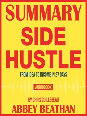 cover image of Summary of Side Hustle: From Idea to Income in 27 Days by Chris Guillebeau
