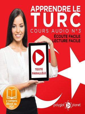 cover image of Apprendre le Turc - Écoute Facile - Lecture Facile - Texte Parallèle Cours Audio No. 3