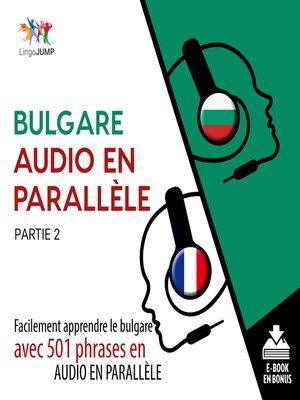 cover image of Facilement apprendre leb ulgareavec 501 phrases en audio en parallle - Partie 2