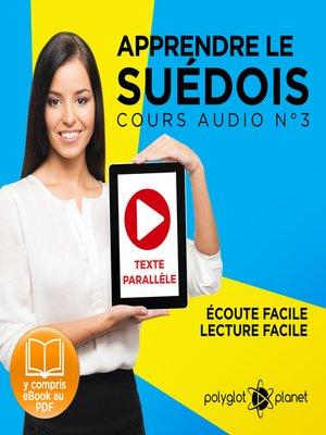 cover image of Apprendre le Suédois - Écoute facile - Lecture facile - Texte Parallèle: Cours Audio Volume 3