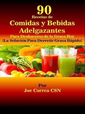 cover image of 90 Recetas de Comidas y Bebidas Adelgazantes Para Deshacerse de la Grasa Hoy