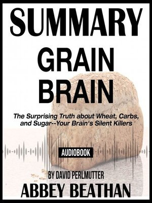 cover image of Summary of Grain Brain: The Surprising Truth about Wheat, Carbs, and Sugar--Your Brain's Silent Killers by David Perlmutter