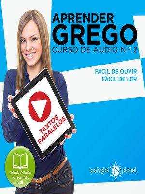 cover image of Aprender Grego - Textos Paralelos - Fácil de ouvir - Fácil de ler Curso De Ãudio De Grego, Volume 2