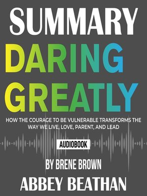 cover image of Summary of Daring Greatly: How the Courage to Be Vulnerable Transforms the Way We Live, Love, Parent, and Lead by Brene Brown