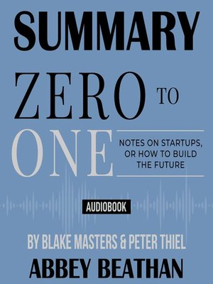 cover image of Summary of Zero to One: Notes on Startups, or How to Build the Future by Blake Masters & Peter Thiel