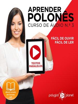 cover image of Aprender polonês - Textos Paralelos - Fácil de ouvir - Fácil de ler Curso de Ãudio de Polonass, Volume 3
