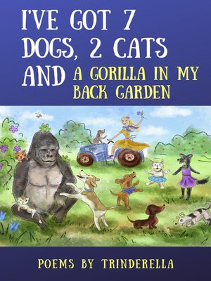 cover image of I've Got 7 Dogs, 2 Cats and a Gorilla in My Back Garden