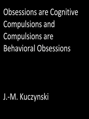 cover image of Obsessions are Cognitive Compulsions and Compulsions are Behavioral Obsessions