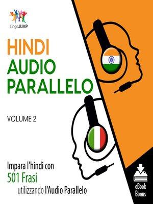 cover image of Impara l'hindi con 501 Frasi utilizzando l'Audio Parallelo, Volume 2