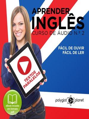 cover image of Aprender Inglês - Textos Paralelos - Fácil de ouvir - Fácil de ler Curso de Ãudio de Inglass No 2