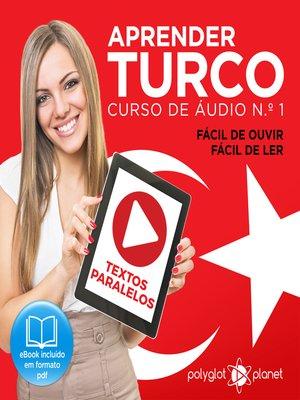 cover image of Aprender Turco - Textos Paralelos - Fácil de ouvir - Fácil de ler: Curso De Ãudio De Turco No. 1