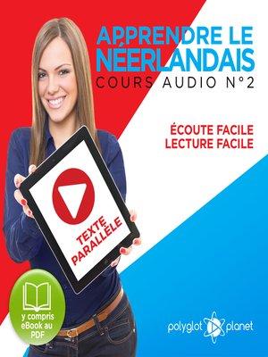 cover image of Apprendre le Néerlandais - Écoute Facile - Lecture Facile - Texte Parallèle Cours Audio Volume 2