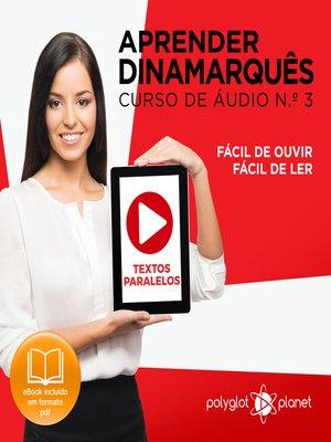 cover image of Aprender Dinamarquês - Textos Paralelos - Fácil de ouvir - Fácil de ler Curso de Ãudio de Dinamarquass No 3