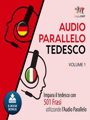 cover image of Impara il tedesco con 501 Frasi utilizzando l'Audio Parallelo - Volume 1
