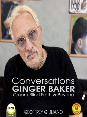 cover image of Conversations Ginger Baker Cream Blind Faith & Beyond