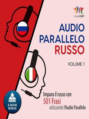 cover image of Impara il russo con 501 Frasi utilizzando l'Audio Parallelo - Volume 1