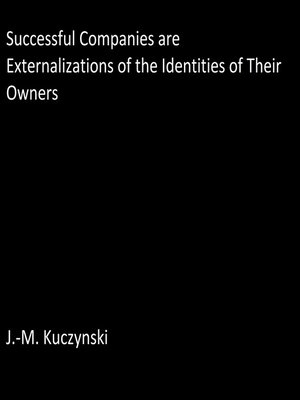 cover image of Successful Companies are Externalizations of the Identities of their Owners
