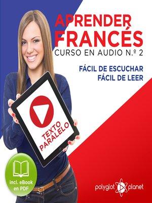 cover image of Aprender Francés - Texto Paralelo Curso en Audio, No. 2 - Fácil de Leer - Fácil de Escuchar