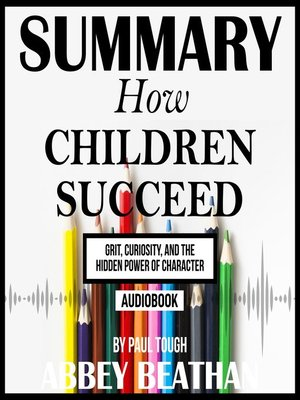 cover image of Summary of How Children Succeed: Grit, Curiosity, and the Hidden Power of Character by Paul Tough