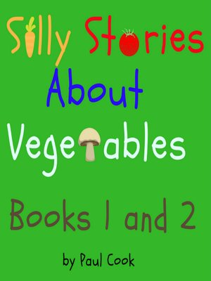 cover image of Silly Stories About Vegetables, Books 1 and 2