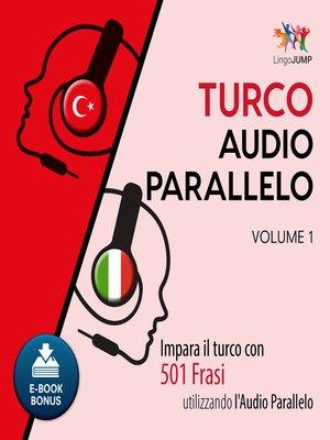 cover image of Impara il turco con 501 Frasi utilizzando l'Audio Parallelo - Volume 1
