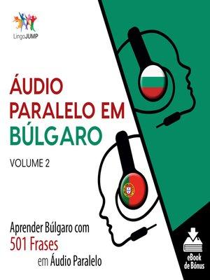 cover image of Aprender Búlgaro com 501 Frases em Áudio Paralelo, Volume 2
