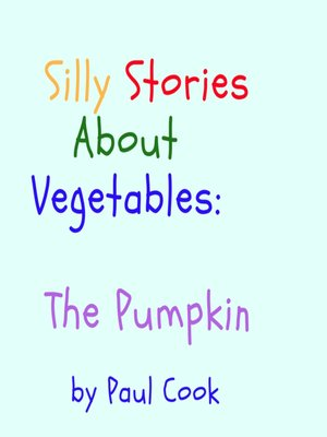 cover image of Silly Stories About Vegetables: The Pumpkin