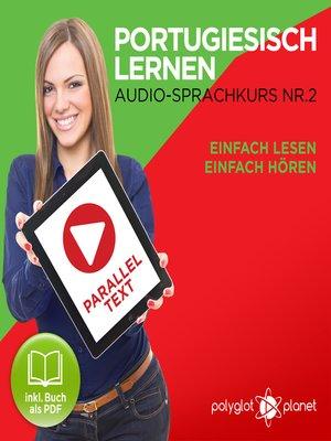cover image of Portugiesisch Lernen: Einfach Lesen, Einfach Hören: Paralleltext: Portugiesisch Audio Sprachkurs Nr. 2