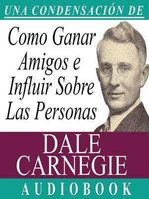 cover image of Cómo Ganar Amigos e Influir Sobre las Personas