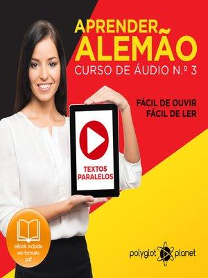 cover image of Aprender Alemão - Textos Paralelos - Fácil de ouvir - Fácil de ler Curso de Ãudio de Alemão Volume 3