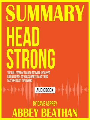 cover image of Summary of Head Strong: The Bulletproof Plan to Activate Untapped Brain Energy to Work Smarter and Think Faster-in Just Two Weeks by Dave Asprey