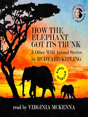 cover image of How the Elephant Got Its Trunk and Other Wild Animal Stories