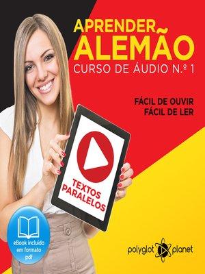cover image of Aprender Alemão - Textos Paralelos - Fácil de ouvir - Fácil de ler Curso de Ãudio de Alemão No 1