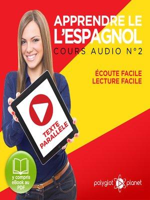 cover image of Apprendre l'espagnol - Écoute facile - Lecture facile - Texte parallèle: Cours Espagnol Audio No. 2