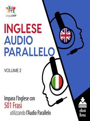 cover image of Impara l'Inglese con 501 Frasi utilizzando l'Audio Parallelo, Volume 2