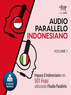 cover image of Impara l'indonesiano con 501 Frasi utilizzando l'Audio Parallelo - Volume 1