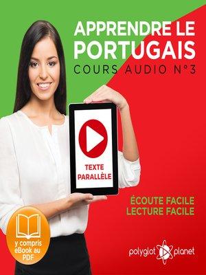 cover image of Apprendre le Portugais - Texte Parallèle - Écoute Facile - Lecture Facile: Cours Audio Volume 3