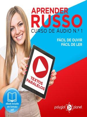 cover image of Aprender Russo - Textos Paralelos - Fácil de ouvir - Fácil de ler Curso de Ãudio de Russo, Volume 1