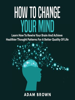 cover image of How to Change Your Mind
