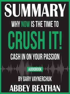 cover image of Summary of Crush It!: Why NOW Is the Time to Cash In on Your Passion by Gary Vaynerchuk