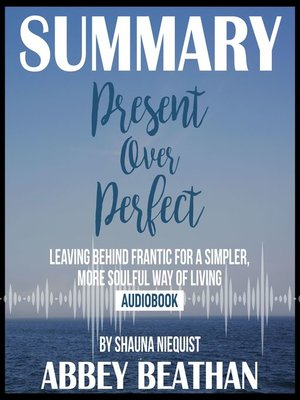 cover image of Summary of Present Over Perfect: Leaving Behind Frantic for a Simpler, More Soulful Way of Living by Shauna Niequist