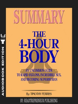 cover image of Summary of The 4-Hour Body: An Uncommon Guide to Rapid Fat-Loss, Incredible Sex, and Becoming Superhuman by Timothy Ferriss